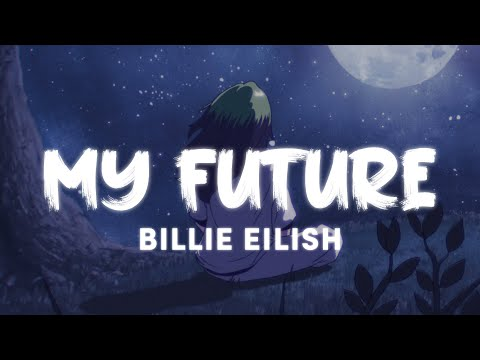 Billie Eilish - my future (Lyrics Video)