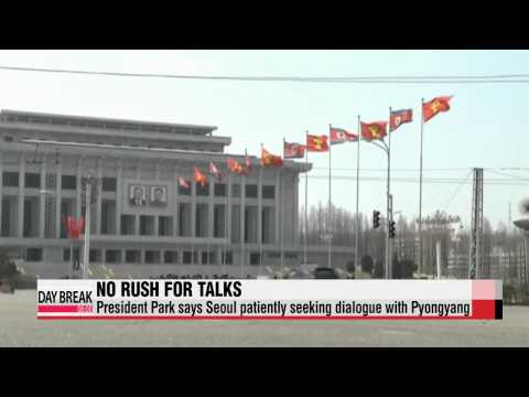 President Park says Seoul patiently seeking dialogue with Pyongyang   朴대통령 &quot