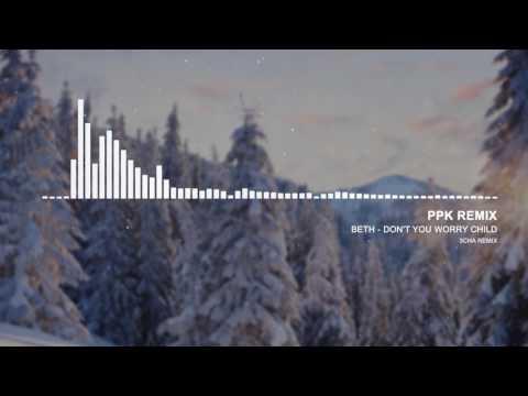 Beth - Don't You Worry Child (PPK REMIX) [136] | เพลงแดนซ์สามช่าฟังเพลินๆ