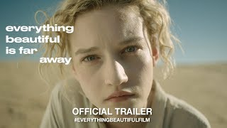 Everything Beautiful Is Far Away (2017) | Official Trailer HD