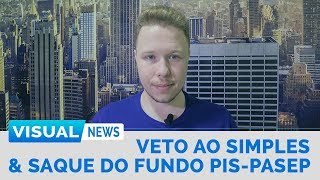 VETO AO SIMPLES NACIONAL & SAQUE DO FUNDO PIS-PASEP | Visual News