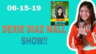 DEXIE DIAZ MALL SHOWW!(06-15-19)