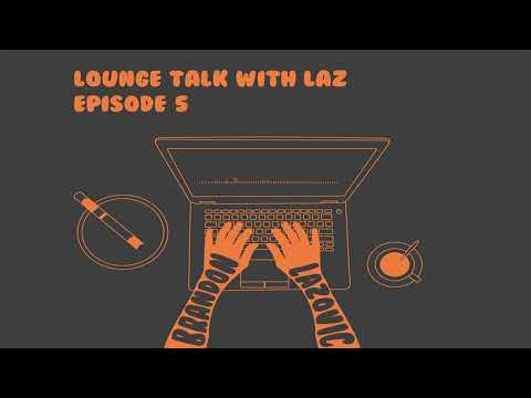 Lounge Talk With Laz - The Power of Storytelling - Episode 5