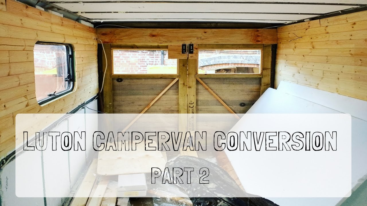 5d2940d634c893 Luton Campervan Conversion Part Two  Vanlife - YouTube