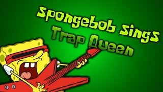 Spongebob Sings Trap queen (Fetty Wap).