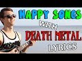 HAPPY Songs With DEATH METAL Lyrics!