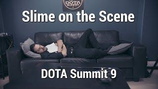 Slime on the Scene | DOTA Summit 9