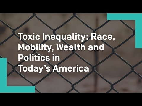 Toxic Inequality: Race, Mobility, Wealth and Politics in Today's America