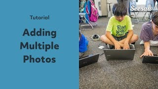 In this video, you'll learn how to add multiple photos to Seesaw, u...