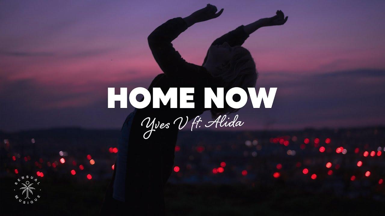 Yves V - Home Now (Lyrics) ft. Alida