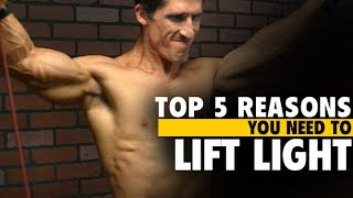 5 Reasons You NEED to LIFT LIGHT Weights!! (Important)