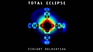 Total Eclipse - Violent Relaxation [FULL ALBUM]