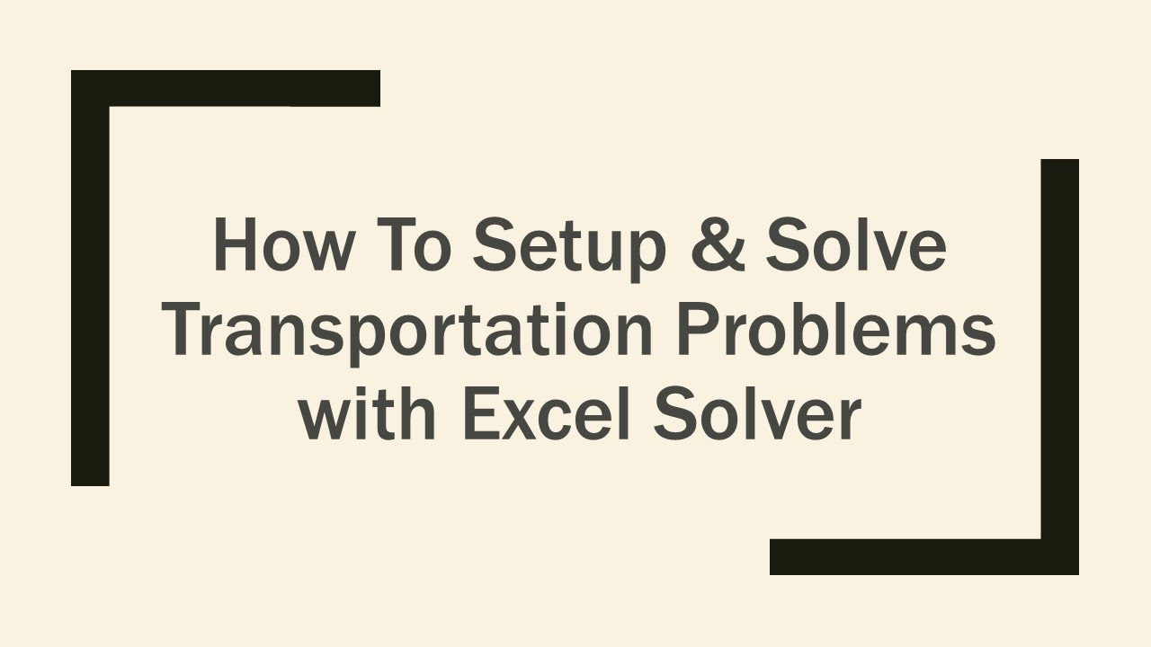 How to Setup & Solve Linear Programming Network Model Transportation  Problems with Excel Solver