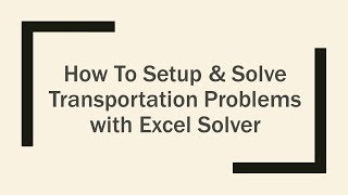 How to Setup & Solve Linear Programming Transportation Problems with Excel Solver