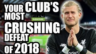Your Club's Most Heartbreaking Defeat Of 2018   EVERY PREMIER LEAGUE CLUB