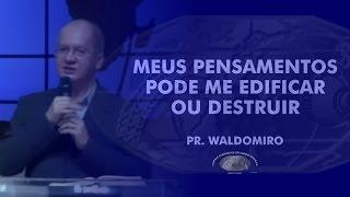 Meus pensamentos pode me edificar ou destruir - Pr. Waldomiro - IECG