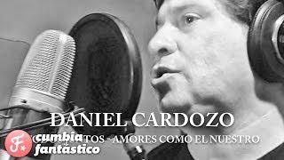 Daniel Cardozo - Amores como el nuestro│ ft Damas Gratis La Nueva Luna  Rafaga Mario Luis