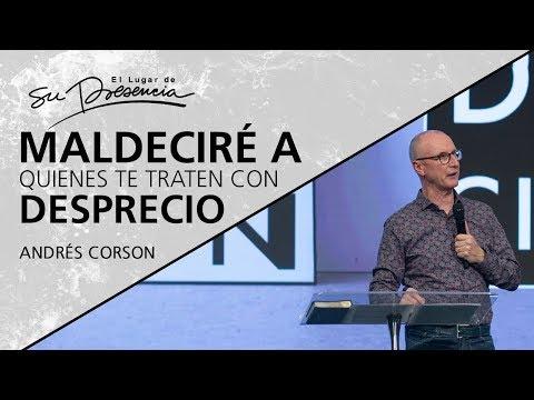 Maldeciré a quienes te traten con desprecio - Andrés Corson - 28 Agosto 2019   Prédicas Cristianas