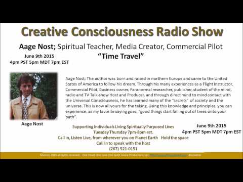 "Creative Consciousness Radio with Aage Nost Spiritual Teacher ""Time Travel"" June 9th 2015 Arizona"