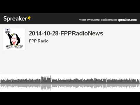 2014-10-28-FPPRadioNews (made with Spreaker)