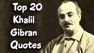 Top 20 Khalil Gibran Quotes (Author of The Prophet)
