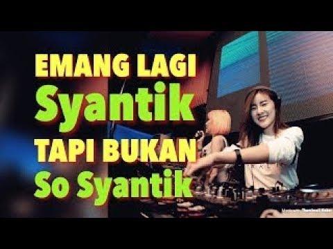 MUSIK DJ SYANTIK BUKAN SOK SYANTIK EMANG DAH CANTIK TIK TOK