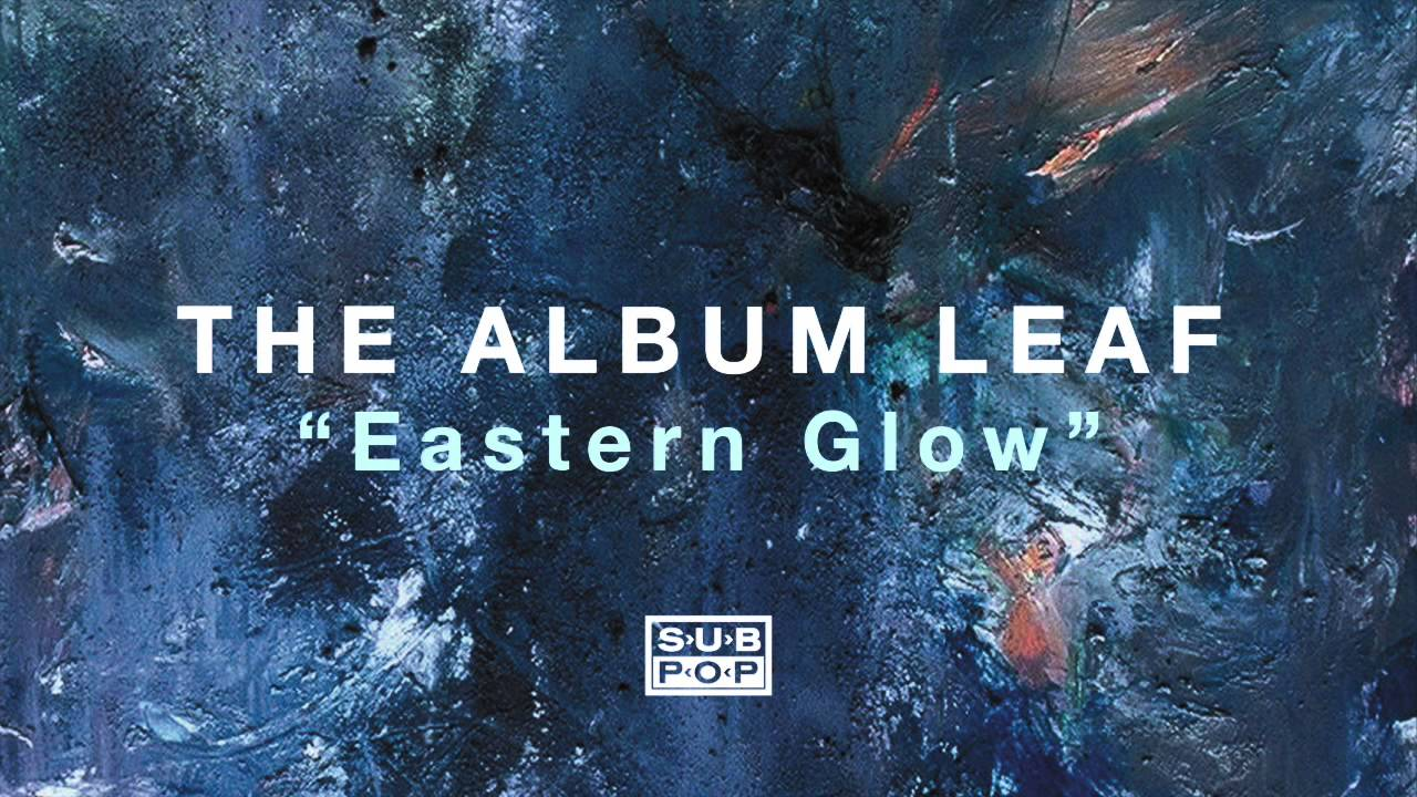 the-album-leaf-eastern-glow-sub-pop
