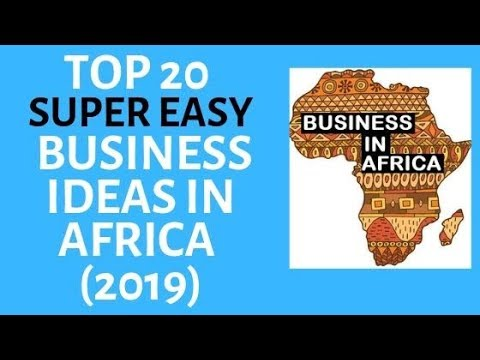 TOP 20 SUPER EASY BUSINESS IDEAS IN AFRICA 2019, BUSINESS IN AFRICA, DOING BUSINESS IN AFRICA