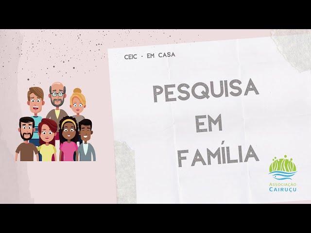 CEIC em casa | Pesquisa em Família