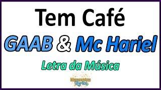 Baixar GAAB & Mc Hariel - Tem Café - Letra