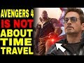 Avengers End Game Is NOT A Time Travel Movie