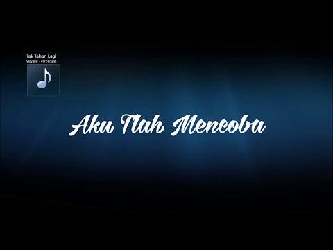 Wayang - Tak Tahan Lagi (Lirik Video)