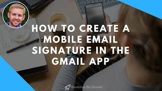 How To Create A Mobile Email Signature In The Gmail App
