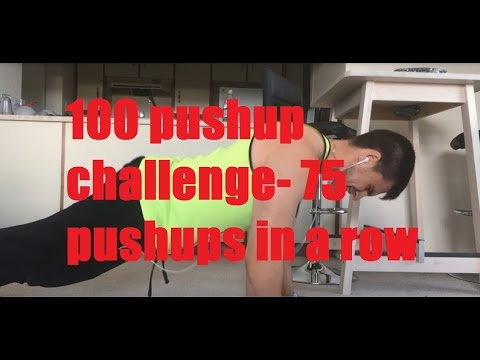100 pushup challenge- 75 pushups in a row  Sooo close to 100
