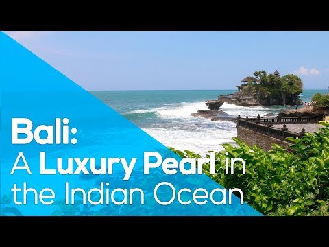 BALI: A LUXURY PEARL IN THE INDIAN OCEAN