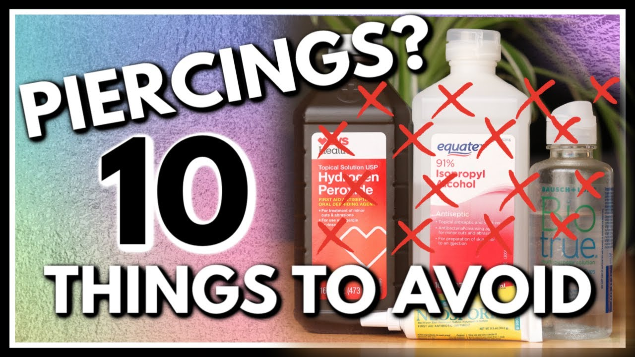 10 Things To Avoid Using On Your Piercings Piercingaftercare