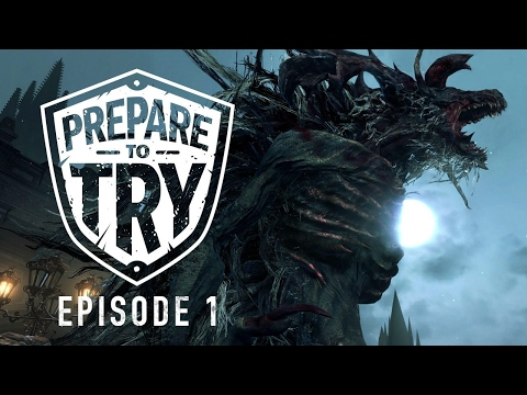 Prepare To Try: Bloodborne, Episode 1 - Welcome to Yharnam + Cleric Beast