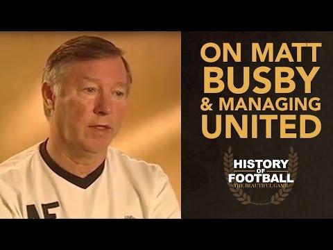 Sir Alex Ferguson On Sir Matt Busby & Managing Manchester United | History Of Football Interview