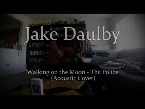 "Jake Daulby - ""Walking On The Moon"" By The Police (Acoustic Cover)"