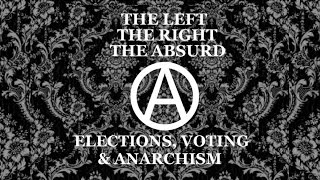 The Left, The Right, The Absurd [2] - 2016 Elections, Anarchism, Voting