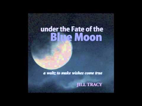 Jill Tracy Under The Fate Of Blue Moon A Waltz To Make Wishes Come True