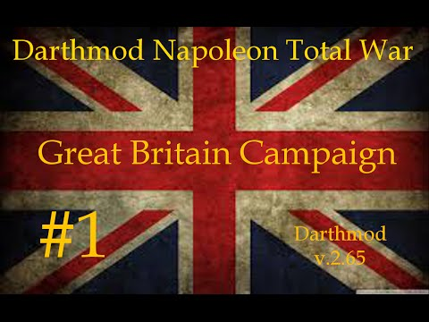 Napoleon Total War: Darthmod - Great Britain Campaign [Episode #1] Europe At War!