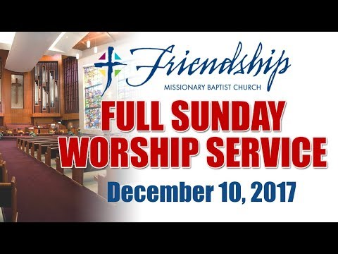 December 10, 2017 FULL SUNDAY WORSHIP SERVICE - Friendship Missionary Baptist Church Charlotte
