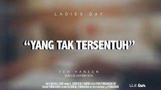 """#HANEENAKIRA """"Yang Tak Tersentuh"""" - Ladies Day"""