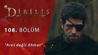 Diriliş Ertuğrul 108. Bölüm - Ares değil Ahmet