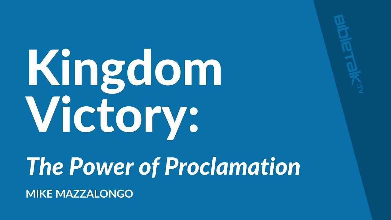 Kingdom Victory: The Power of Proclamation ‒ Mike Mazzalongo