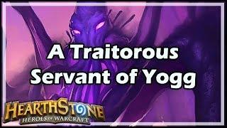 [Hearthstone] A Traitorous Servant of Yogg