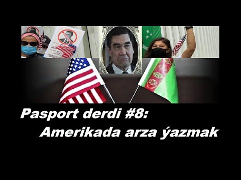Azat Türkmen #111. Pasport derdi #8: Amerikada arza ýazmak.