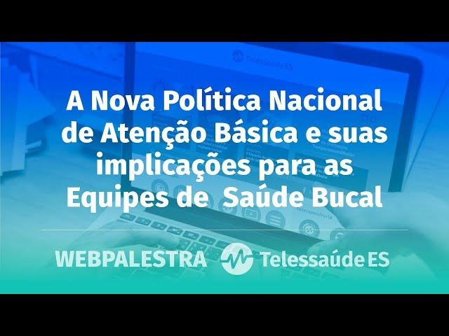 WebPalestra: A Nova Política Nacional de AB e suas implicações para as Equipes de Saúde Bucal