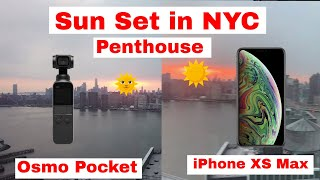 Osmo Pocket vs iPhone XS Max - New York Penthouse Sun Set Quick Test